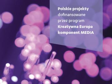 Polskie projekty dofinansowane przez program Kreatywna Europa – komponent MEDIA [2015] [plik pdf, 3321 KB]
