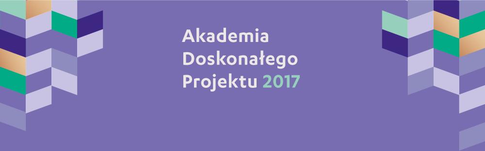 Zapisy na Akademię Doskonałego Projektu 2017 – Szczecin