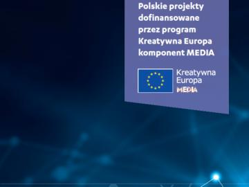 Polskie projekty dofinansowane przez program Kreatywna Europa – komponent MEDIA [2016] [plik pdf, 32856 KB]