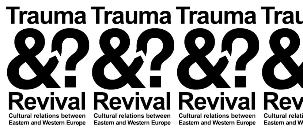 Trauma & Revival – Cultural Relations between Eastern and Western Europe