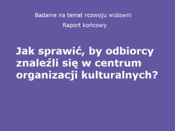 Badanie na temat rozwoju widowni (raport końcowy) [plik pdf, 1447 KB]