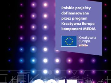 Polskie projekty dofinansowane przez program Kreatywna Europa – komponent MEDIA [2017] [plik pdf, 39672 KB]