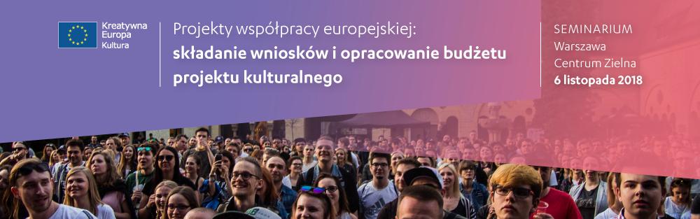 Seminarium | Projekty współpracy europejskiej: składanie wniosków i opracowanie budżetu projektu kulturalnego | Warszawa, 6.11.2018