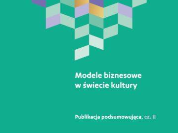 Modele biznesowe w świecie kultury (podsumowanie Akademii Doskonałego Projektu 2017) [plik pdf, 2586 KB]