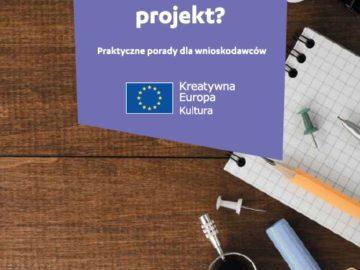 Jak stworzyć projekt? Praktyczne porady dla wnioskodawców (komponent Kultura) [plik pdf, 1224 KB]