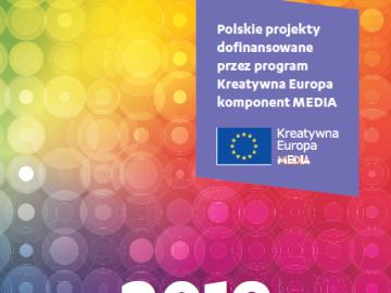 Polskie projekty dofinansowane przez program Kreatywna Europa – komponent MEDIA [2019] [plik pdf, 11747 KB]