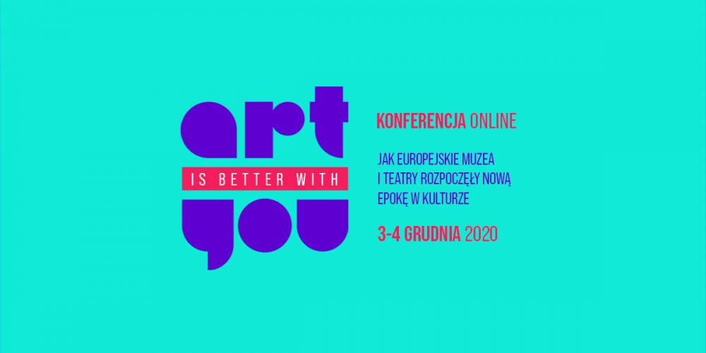 Save the Date: Konferencja online Art is Better with You | 3-4 grudnia 2020