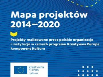 Mapa projektów 2014 – 2020 | Projekty realizowane przez polskie organizacje i instytucje w ramach programu Kreatywna Europa komponent Kultura [plik pdf, 7,64 MB]