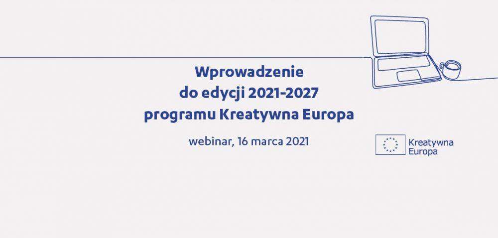 Save the date: Wprowadzenie do edycji 2021-2027 programu Kreatywna Europa | 16 marca, online