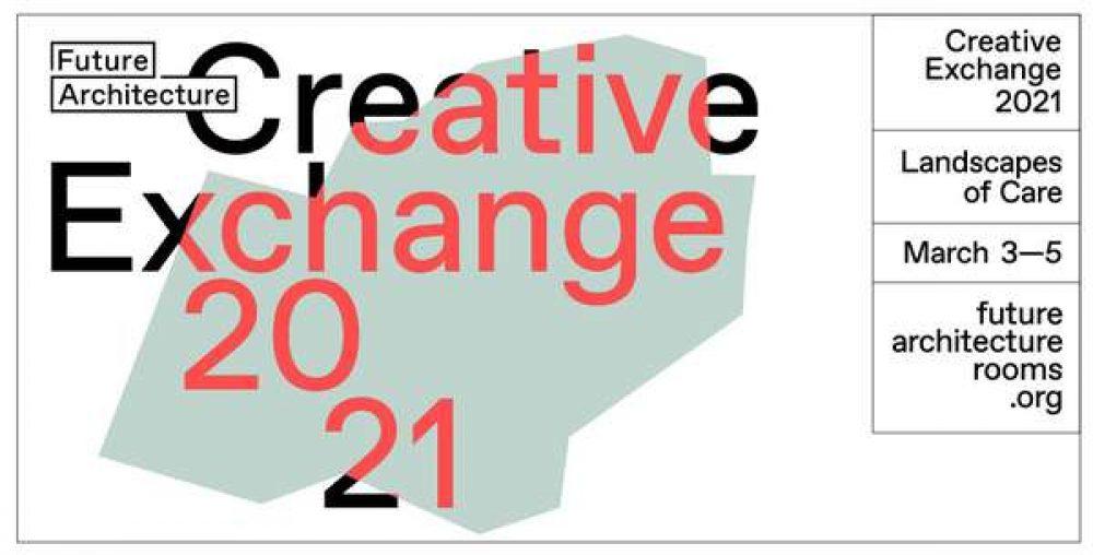 "Platforma europejska Future Architecture zaprasza na konferencję ""2021 Creative Exchange: Landscapes of Care""   3-5 marca 2021"