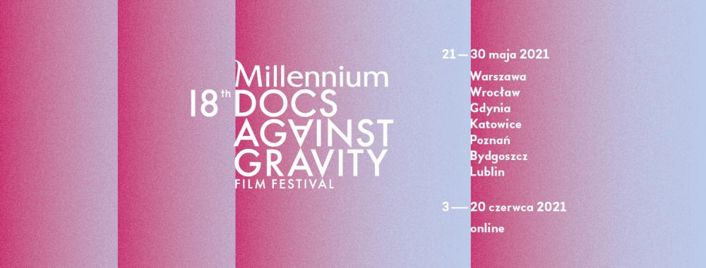 Nowe daty 18. Millennium Docs Against Gravity
