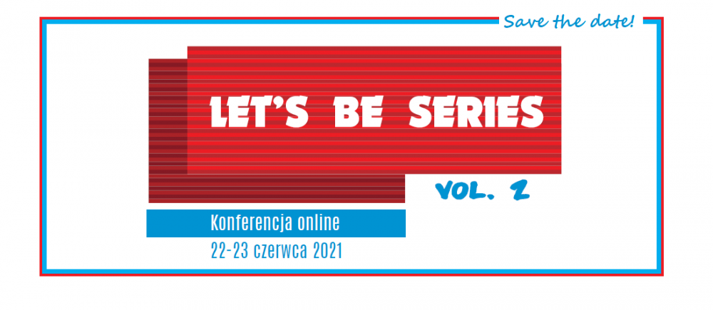 """Save the date! Konferencja """"Let's Be Series, vol 2."""""""