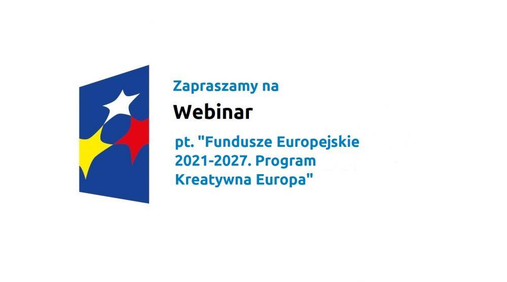 Fundusze Europejskie 2021-2027. Program Kreatywna Europa   webinar, 22 września